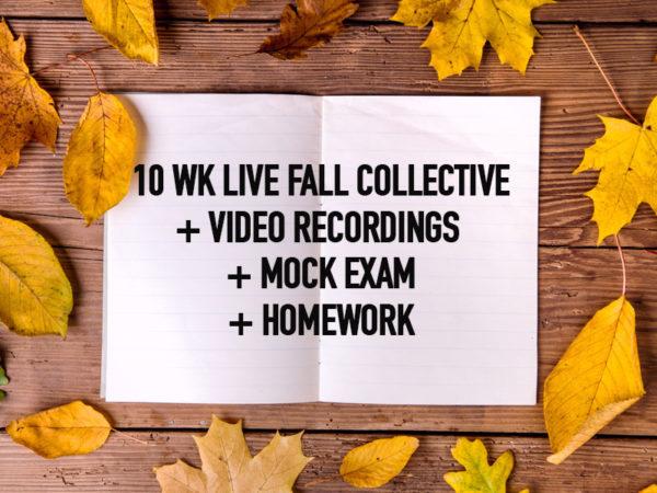 10-wk Live Fall Collective+ Video Recordings+Mock exam+ Homework