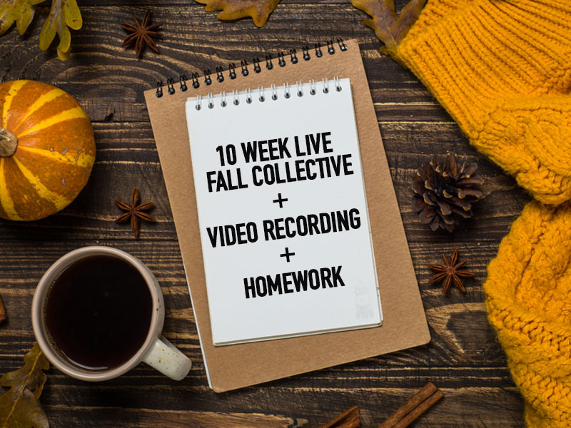10-wk Live Fall Collective + Video Recording + Homework